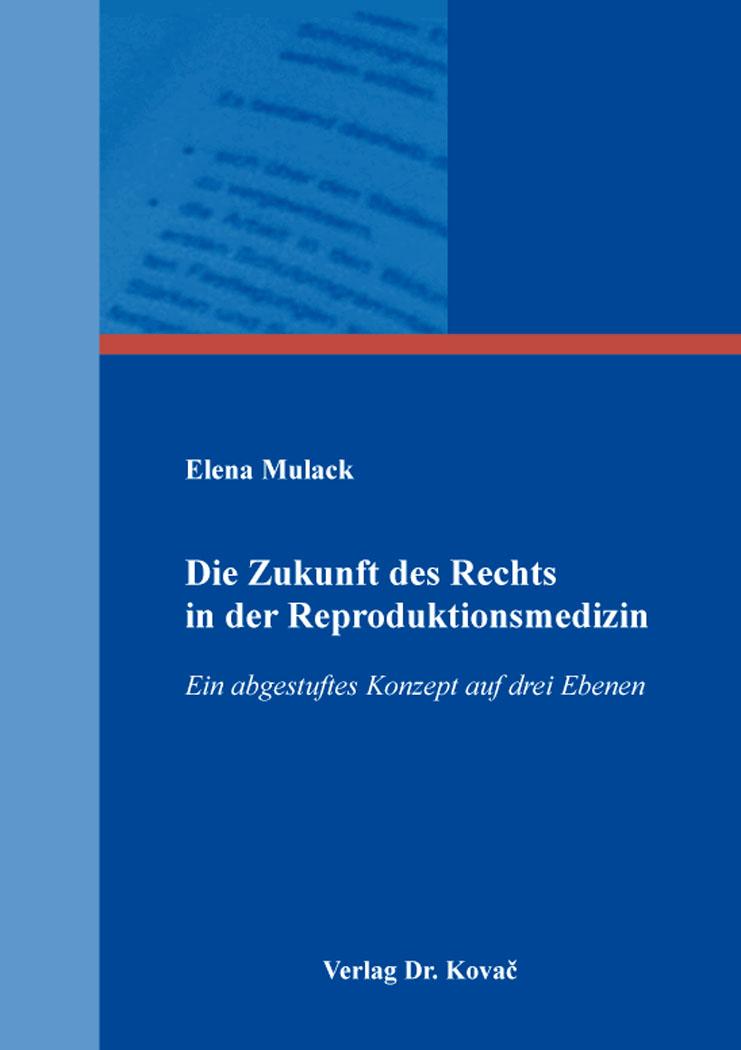 Cover: Die Zukunft des Rechts in der Reproduktionsmedizin