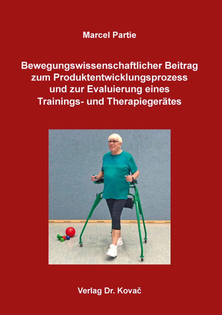 Cover: Bewegungswissenschaftlicher Beitrag zum Produktentwicklungsprozess und zur Evaluierung eines Trainings- und Therapiegerätes
