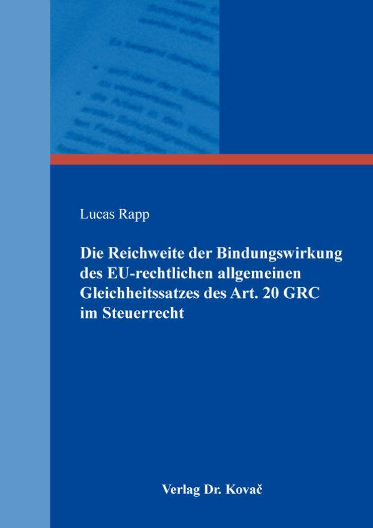 Cover: Die Reichweite der Bindungswirkung des EU-rechtlichen allgemeinen Gleichheitssatzes des Art. 20 GRC im Steuerrecht