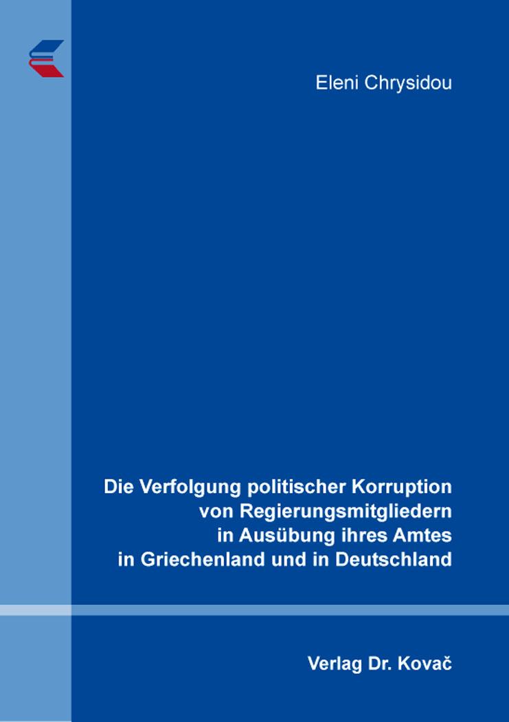 Cover: Die Verfolgung politischer Korruption von Regierungsmitgliedern in Ausübung ihres Amtes in Griechenland und in Deutschland