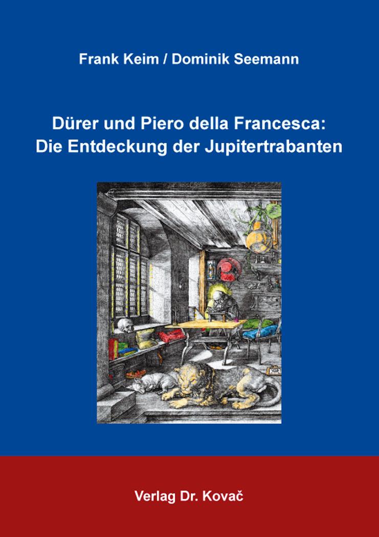 Cover: Dürer und Piero della Francesca: Die Entdeckung der Jupitertrabanten