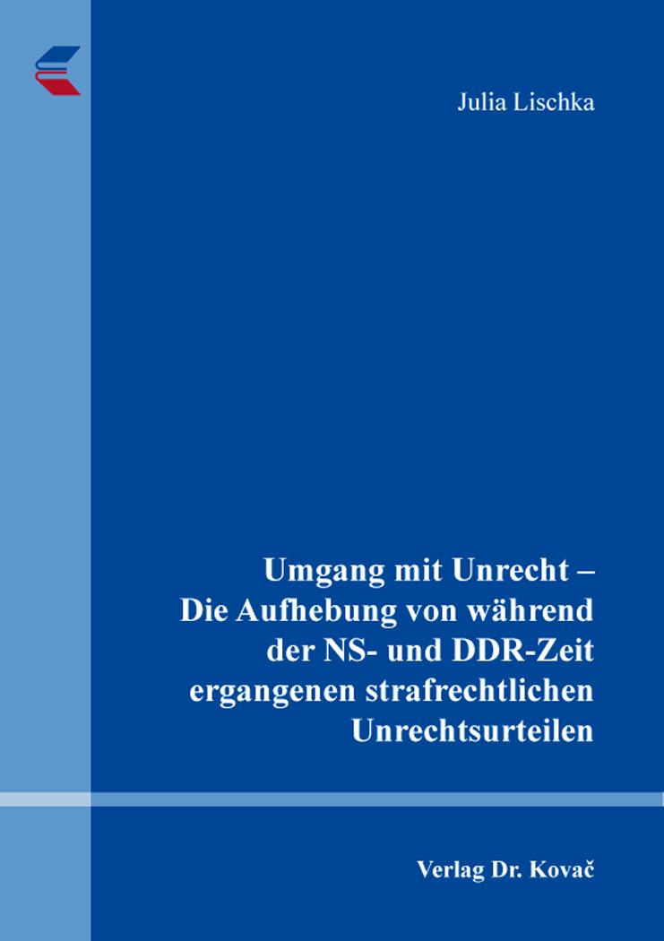 Cover: Umgang mit Unrecht – Die Aufhebung von während der NS- und DDR-Zeit ergangenen strafrechtlichen Unrechtsurteilen