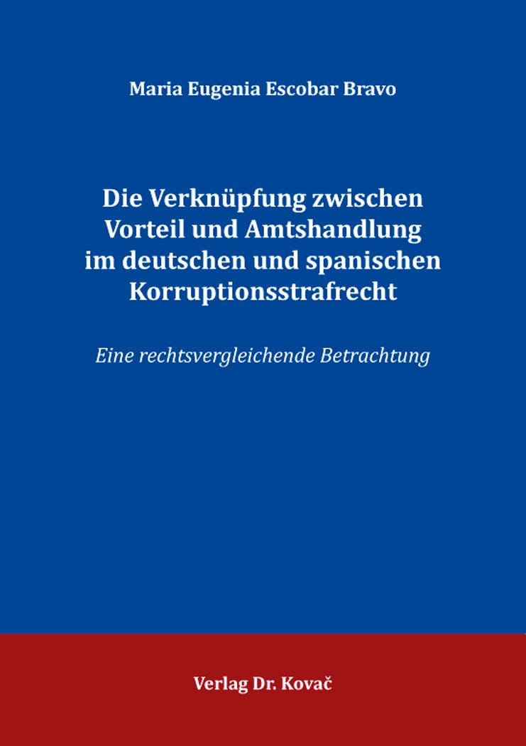 Cover: Die Verknüpfung zwischen Vorteil und Amtshandlung im deutschen und spanischen Korruptionsstrafrecht