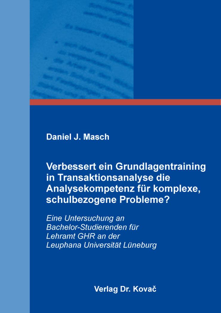 Cover: Verbessert ein Grundlagentraining in Transaktionsanalyse die Analysekompetenz für komplexe, schulbezogene Probleme?