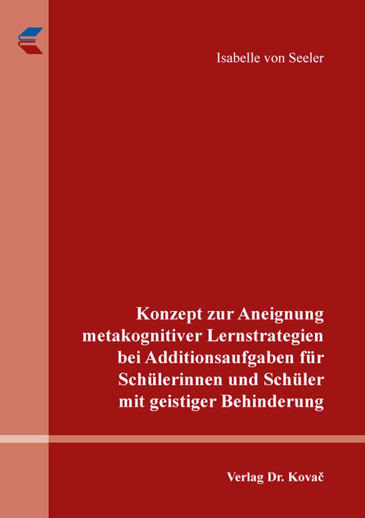 Cover: Konzept zur Aneignung metakognitiver Lernstrategien bei Additionsaufgaben für Schülerinnen und Schüler mit geistiger Behinderung