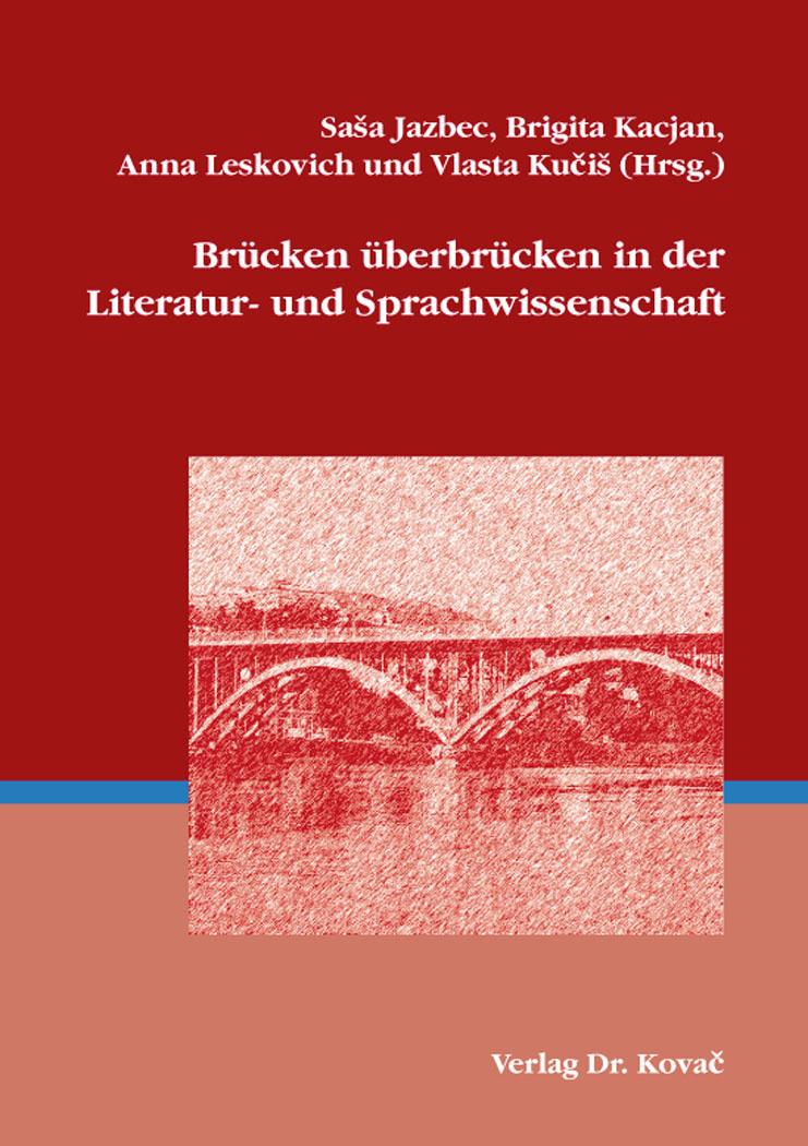 Cover: Brücken überbrücken in der Literatur- und Sprachwissenschaft