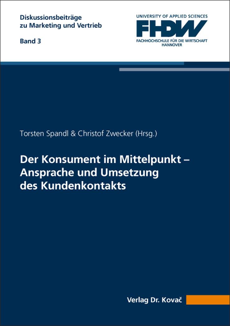 Cover: Der Konsument im Mittelpunkt – Ansprache und Umsetzung des Kundenkontakts