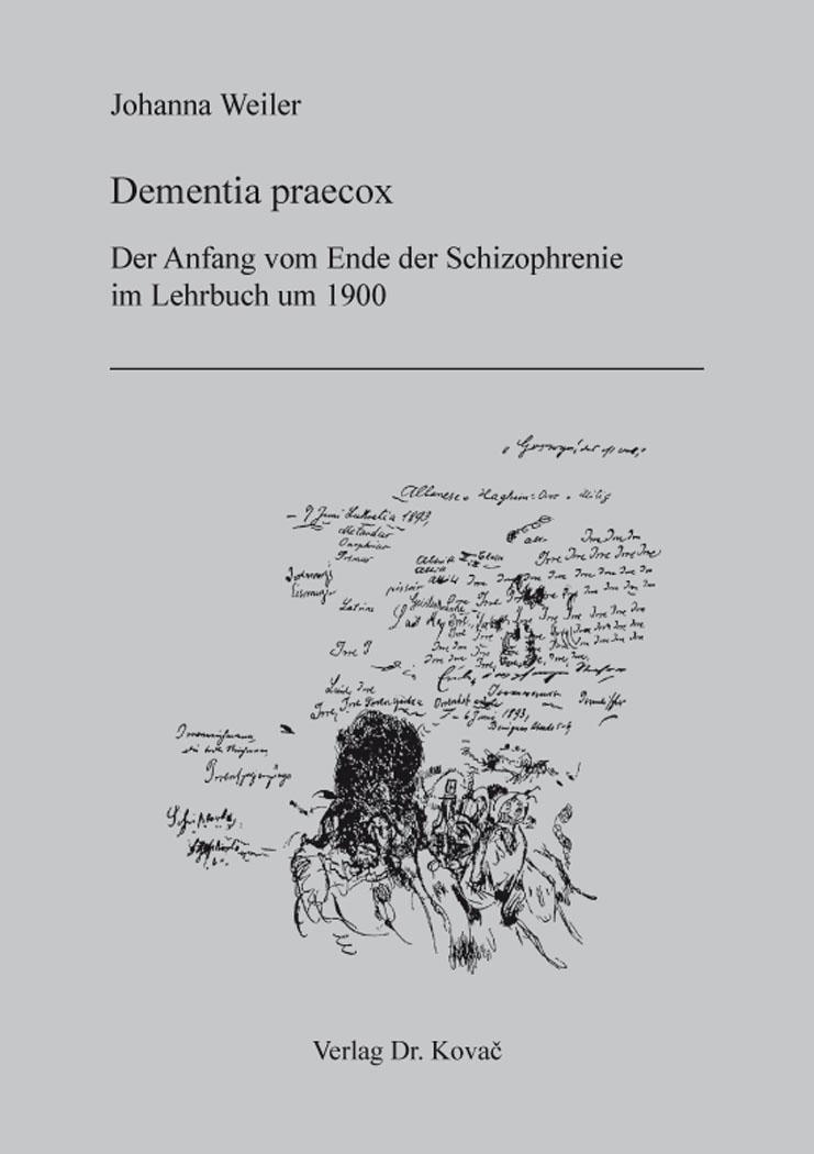 Cover: Dementia praecox: Der Anfang vom Ende der Schizophrenie im Lehrbuch um 1900