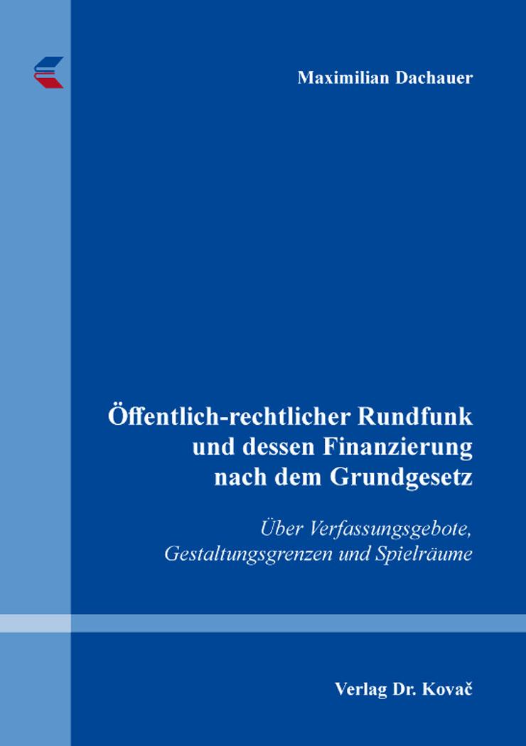 Cover: Öffentlich-rechtlicher Rundfunk und dessen Finanzierung nach dem Grundgesetz