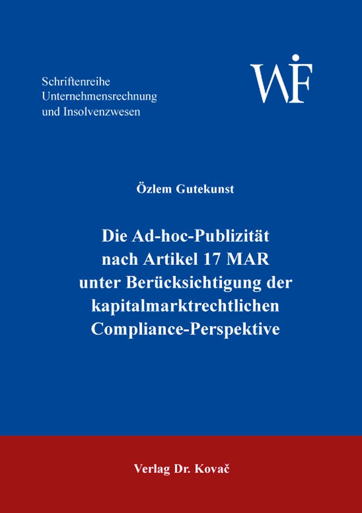 Cover: Die Ad-hoc-Publizität nach Artikel 17 MAR unter Berücksichtigung der kapitalmarktrechtlichen Compliance-Perspektive