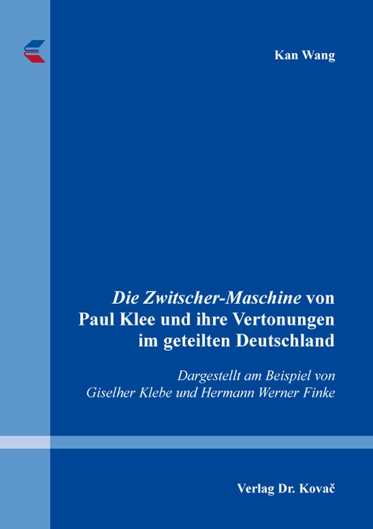 Cover: Die Zwitscher-Maschine von Paul Klee und ihre Vertonungen im geteilten Deutschland