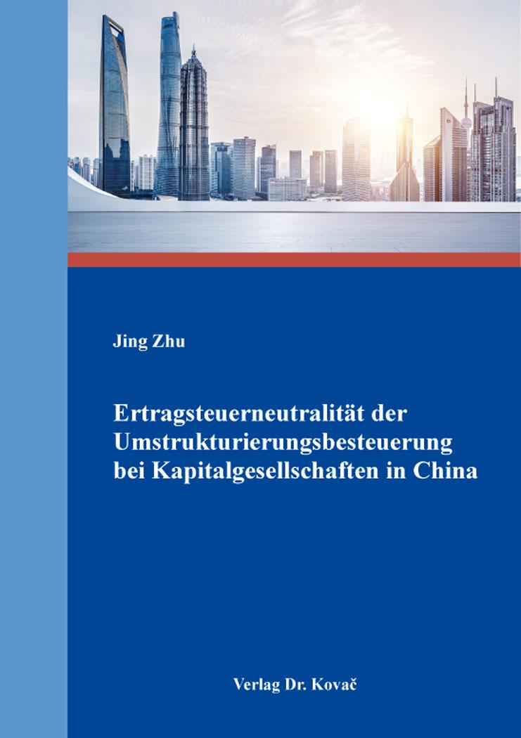Cover: Ertragsteuerneutralität der Umstrukturierungsbesteuerung bei Kapitalgesellschaften in China