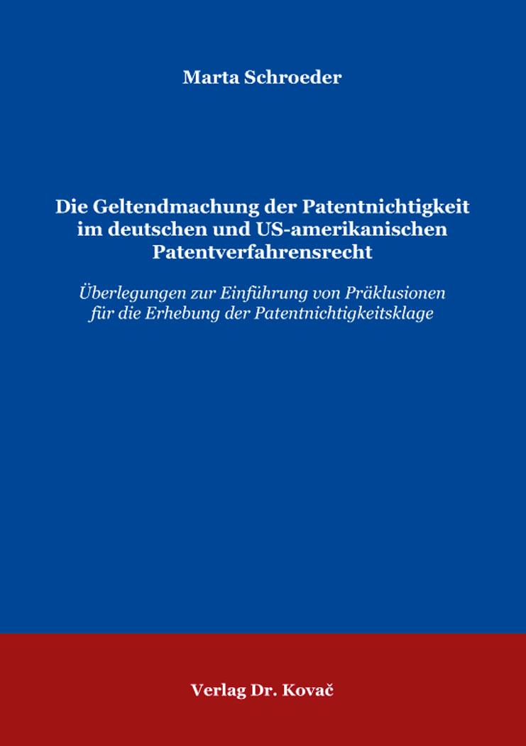 Cover: Die Geltendmachung der Patentnichtigkeit im deutschen und US-amerikanischen Patentverfahrensrecht