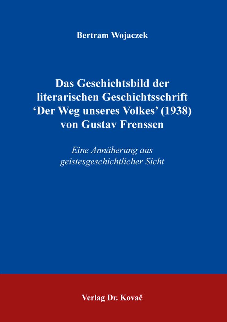 Cover: Das Geschichtsbild der literarischen Geschichtsschrift ʻDer Weg unseres Volkes' (1938) von Gustav Frenssen