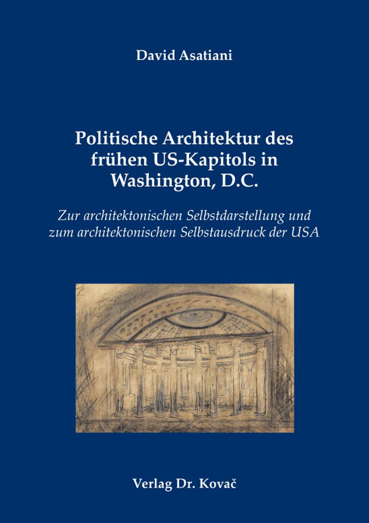 Cover: Politische Architektur des frühen US-Kapitols in Washington, D.C.