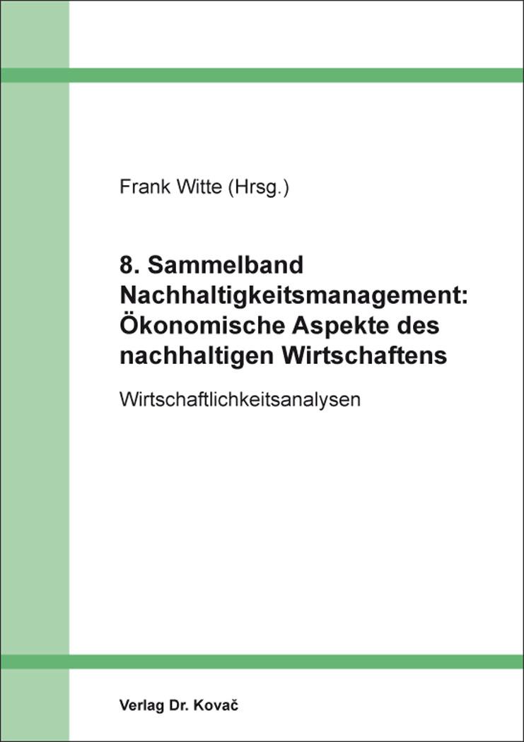 Cover: 8. Sammelband Nachhaltigkeitsmanagement: Ökonomische Aspekte des nachhaltigen Wirtschaftens