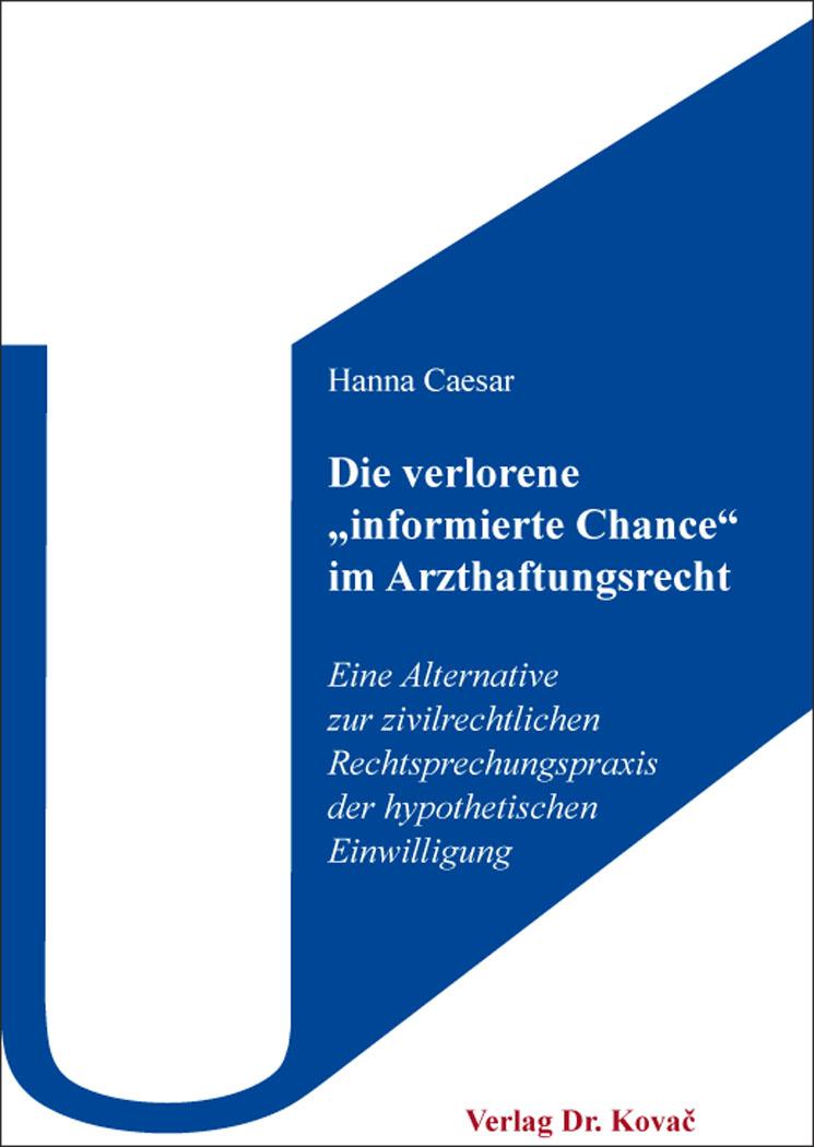 """Cover: Die verlorene """"informierte Chance"""" im Arzthaftungsrecht"""