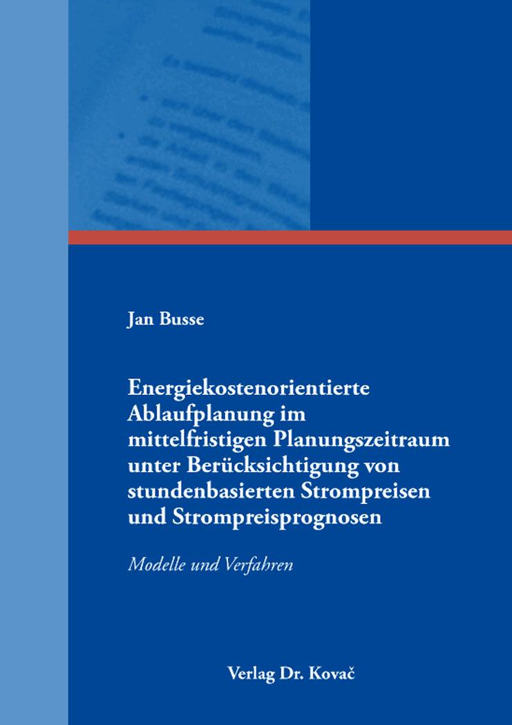 Cover: Energiekostenorientierte Ablaufplanung im mittelfristigen Planungszeitraum unter Berücksichtigung von stundenbasierten Strompreisen und Strompreisprognosen
