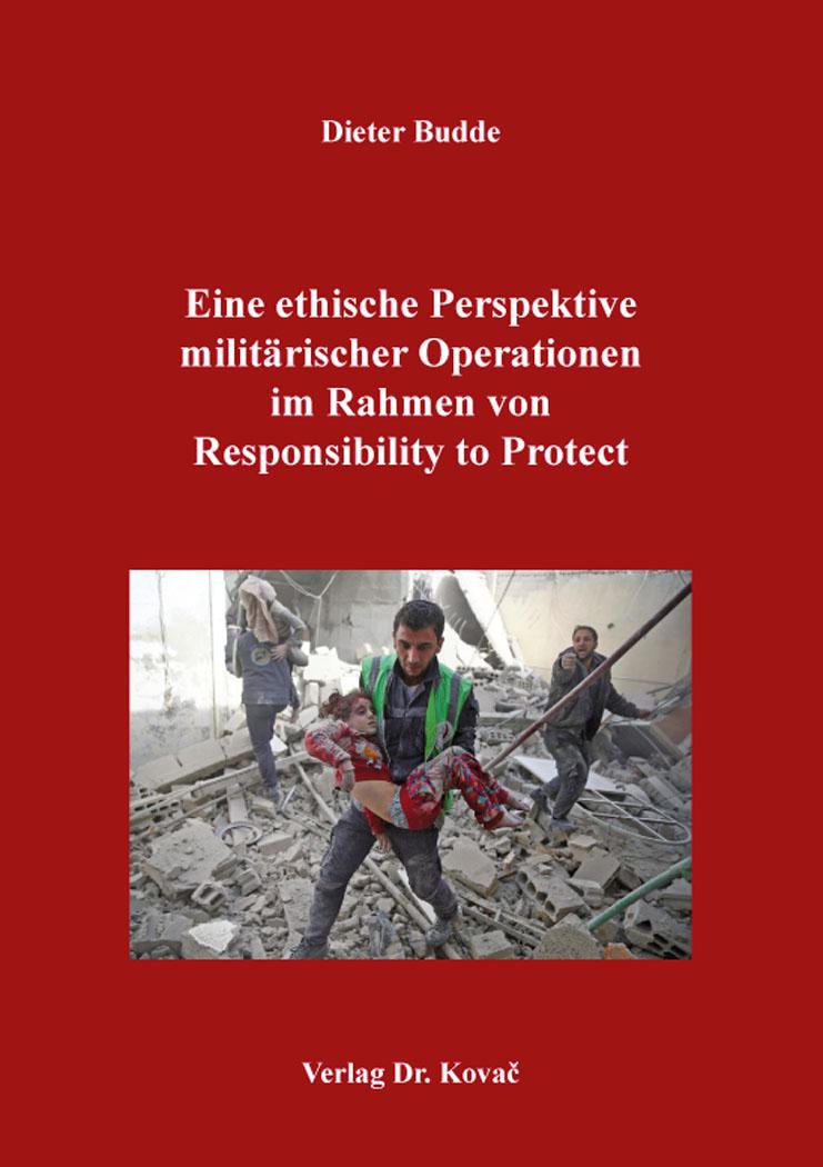 Cover: Eine ethische Perspektive militärischer Operationen im Rahmen von Responsibility to Protect