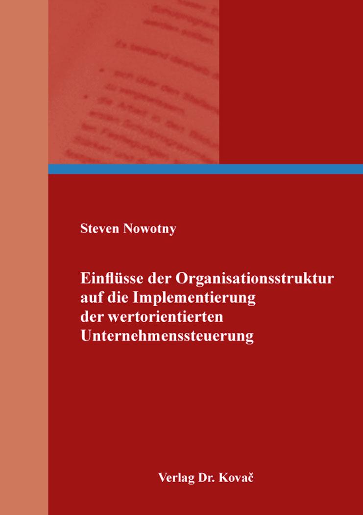 Cover: Einflüsse der Organisationsstruktur auf die Implementierung der wertorientierten Unternehmenssteuerung