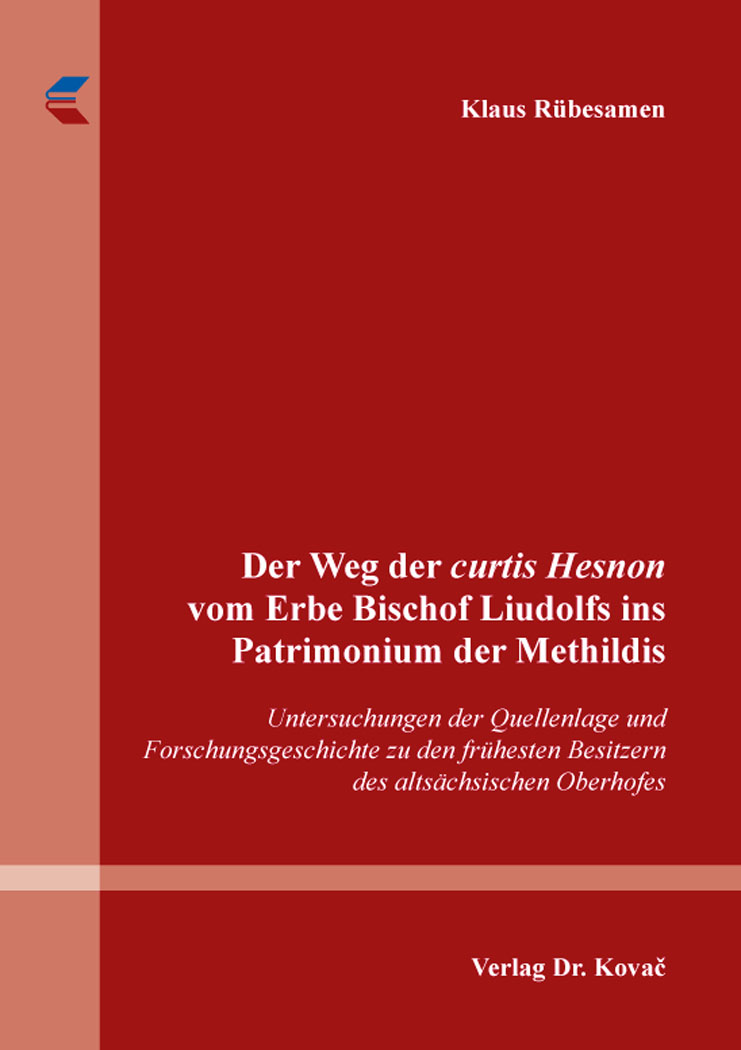 Cover: Der Weg der curtis Hesnon vom Erbe Bischof Liudolfs ins Patrimonium der Methildis
