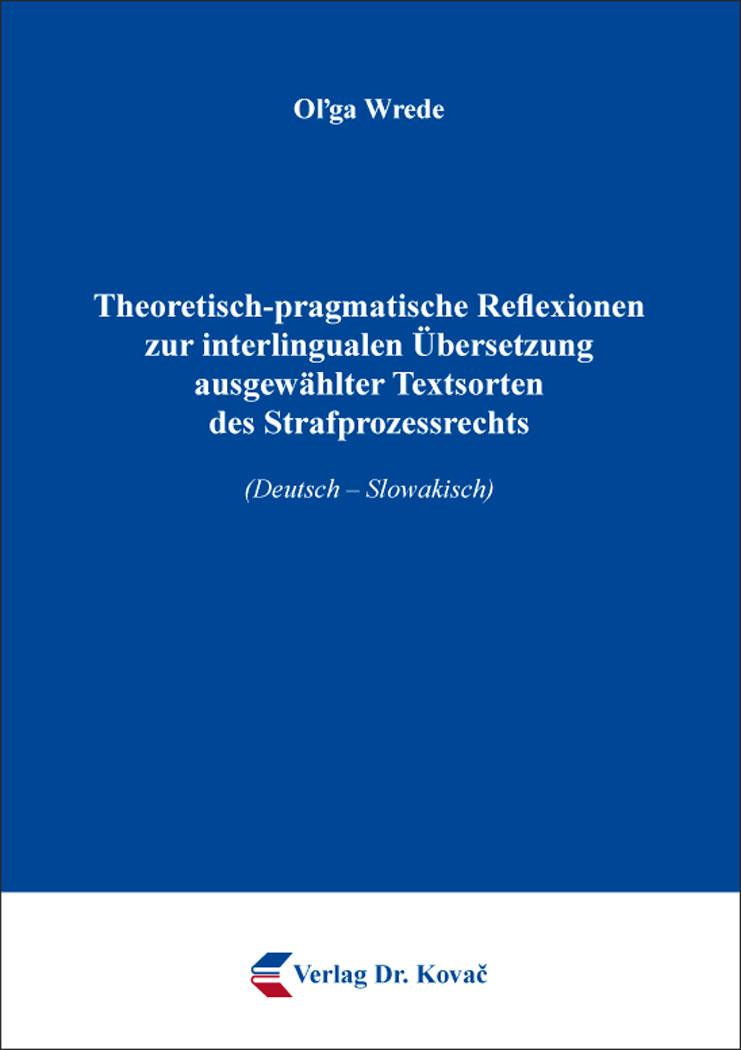 Cover: Theoretisch-pragmatische Reflexionen zur interlingualen Übersetzung ausgewählter Textsorten des Strafprozessrechts