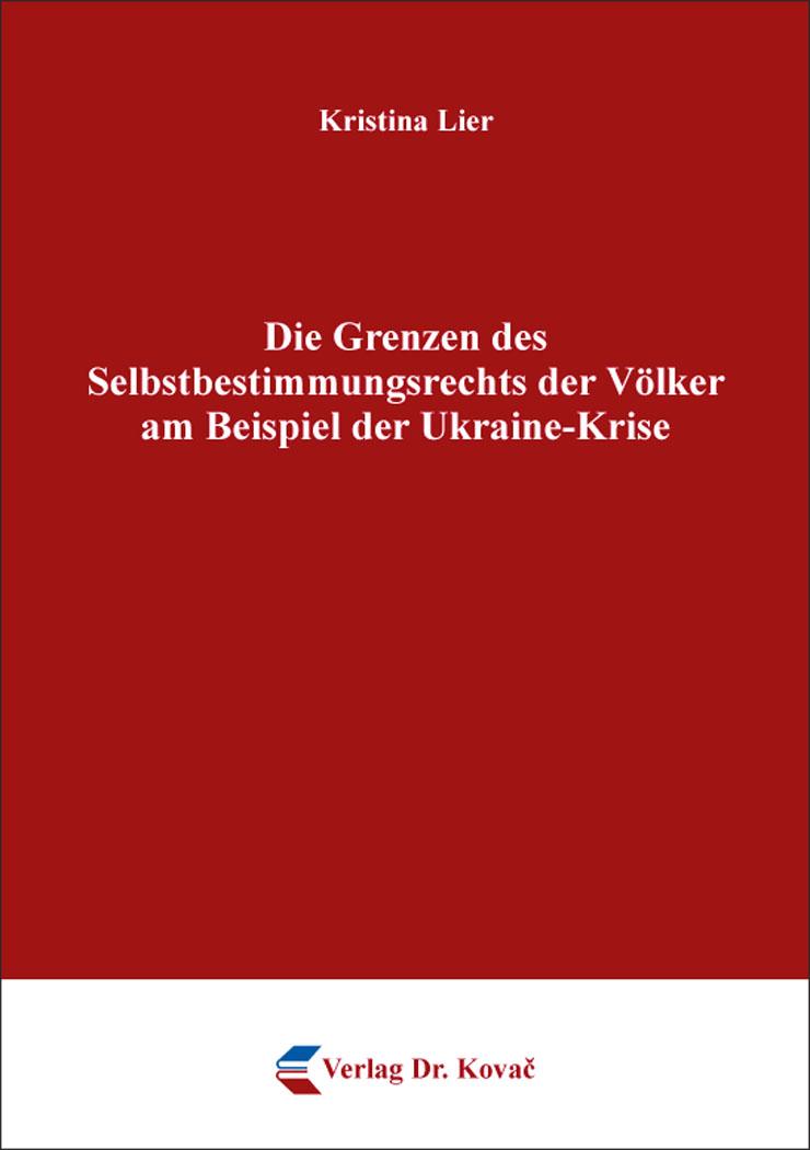Cover: Die Grenzen des Selbstbestimmungsrechts der Völker am Beispiel der Ukraine-Krise