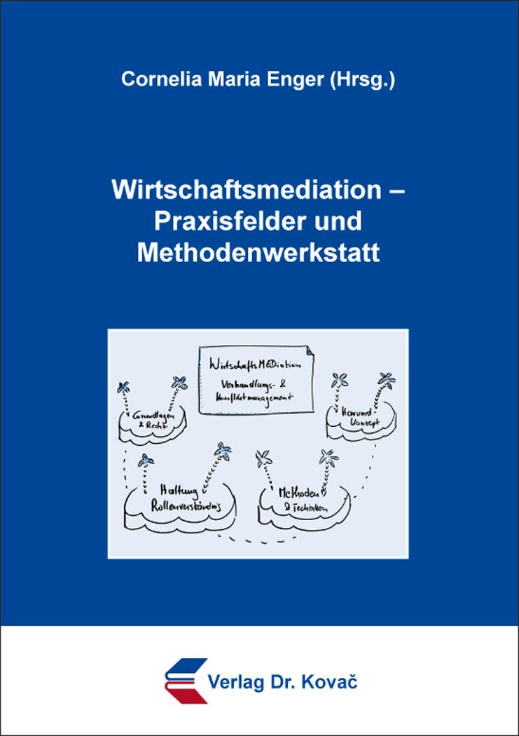 Cover: Wirtschaftsmediation – Praxisfelder und Methodenwerkstatt
