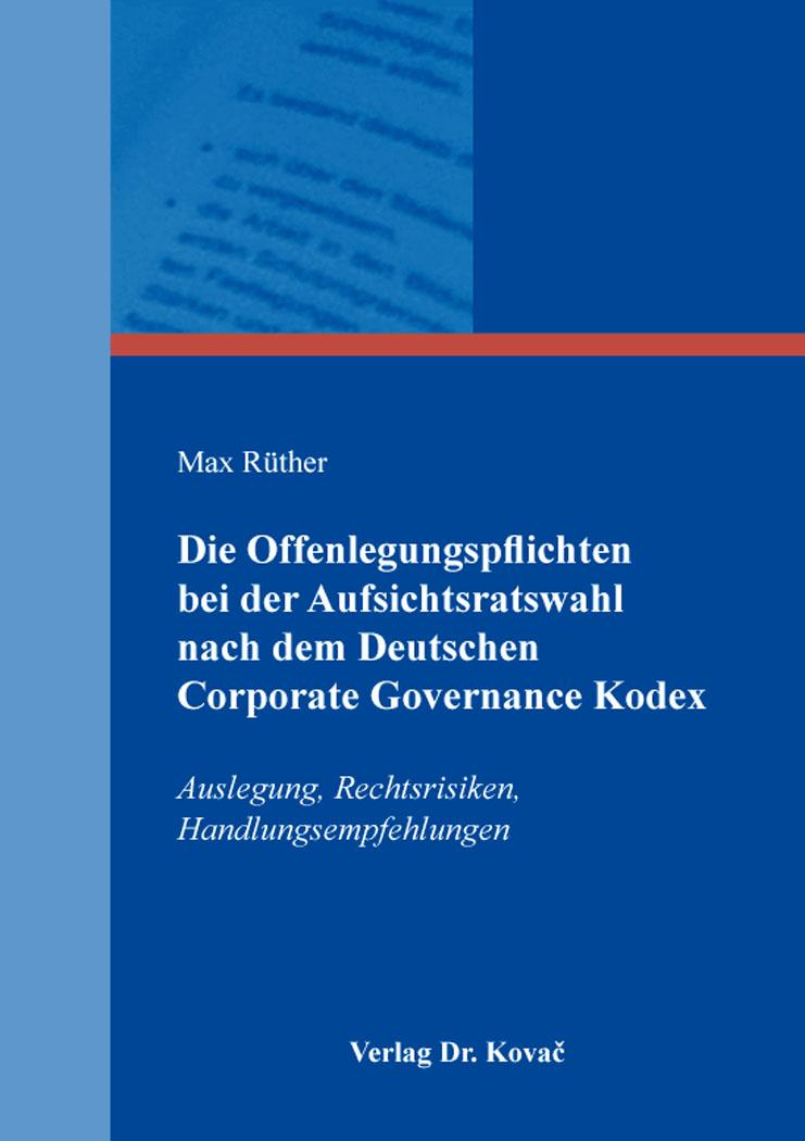 Cover: Die Offenlegungspflichten bei der Aufsichtsratswahl nach dem Deutschen Corporate Governance Kodex