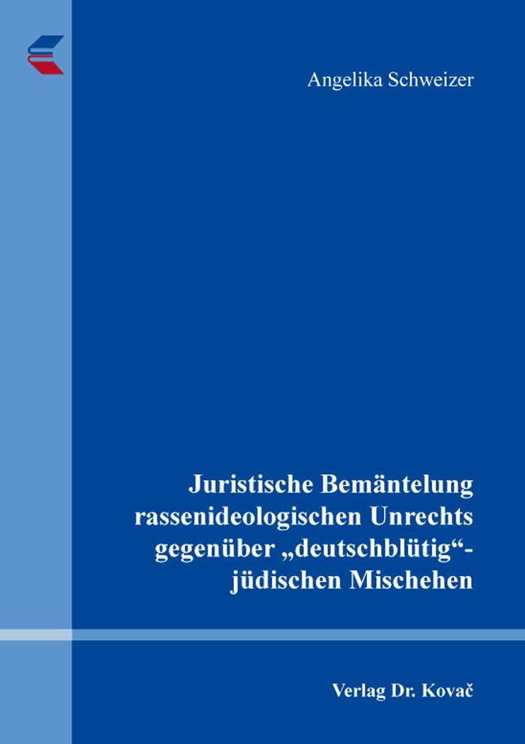 """Cover: Juristische Bemäntelung rassenideologischen Unrechts gegenüber """"deutschblütig""""-jüdischen Mischehen"""