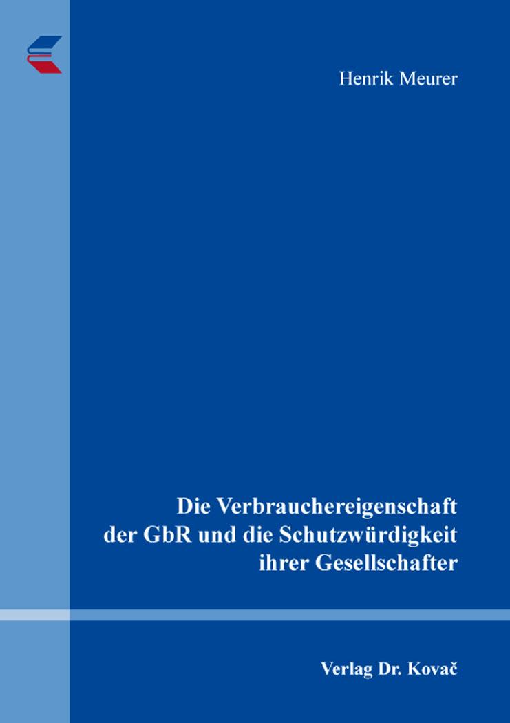 Cover: Die Verbrauchereigenschaft der GbR und die Schutzwürdigkeit ihrer Gesellschafter