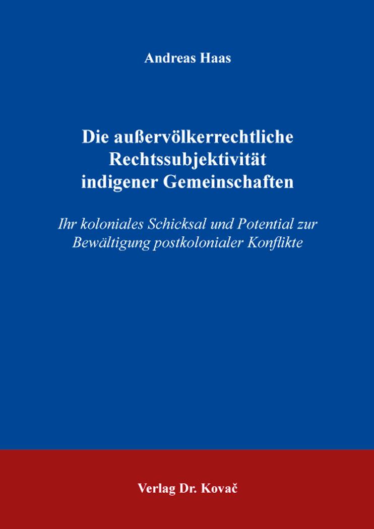 Cover: Die außervölkerrechtliche Rechtssubjektivität indigener Gemeinschaften