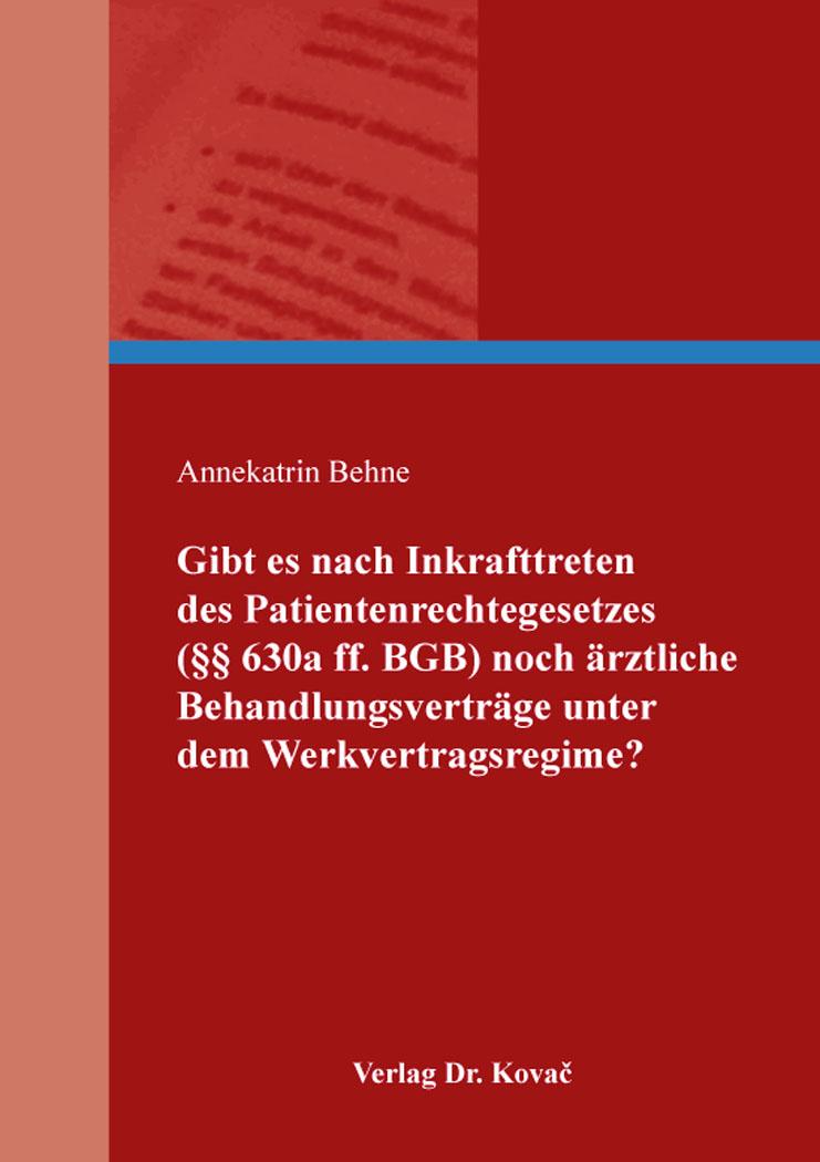 Cover: Gibt es nach Inkrafttreten des Patientenrechtegesetzes (§§ 630a ff. BGB) noch ärztliche Behandlungsverträge unter dem Werkvertragsregime?