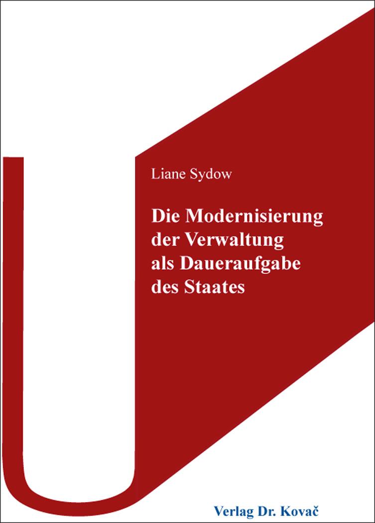 Cover: Die Modernisierung der Verwaltung als Daueraufgabe des Staates