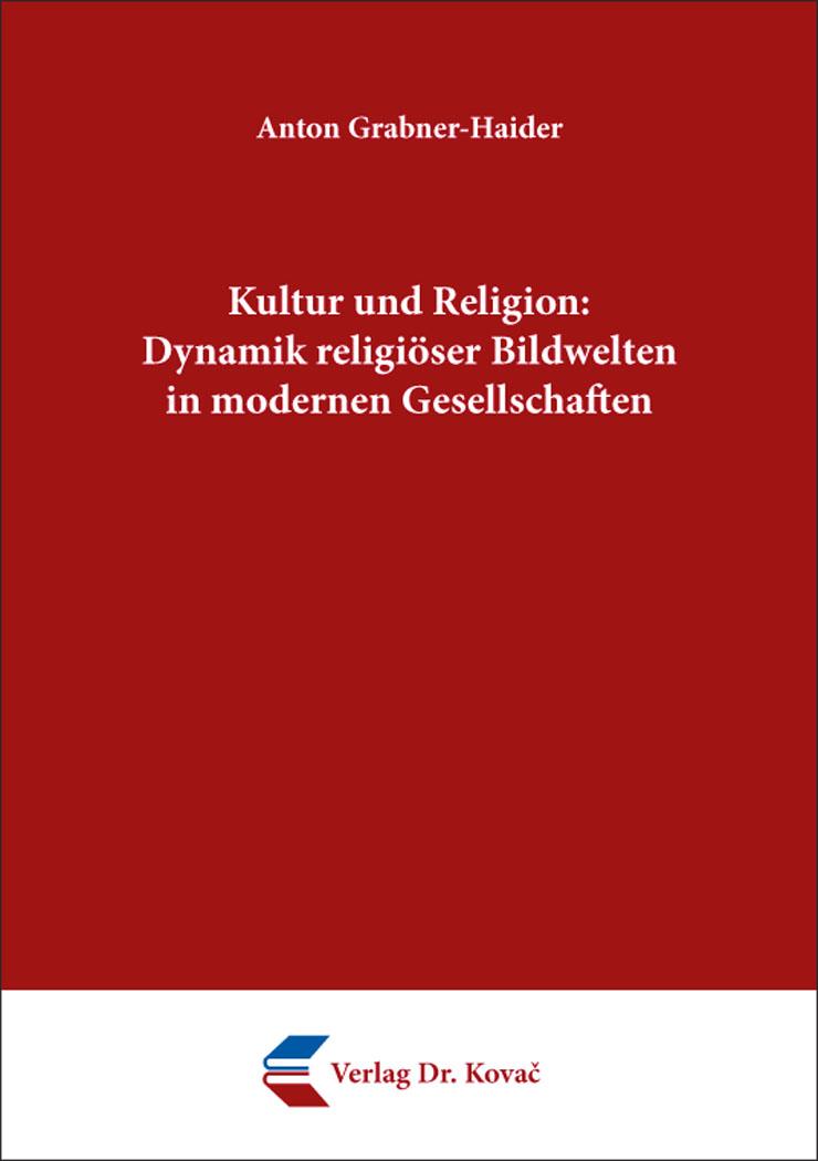 Cover: Kultur und Religion: Dynamik religiöser Bildwelten in modernen Gesellschaften