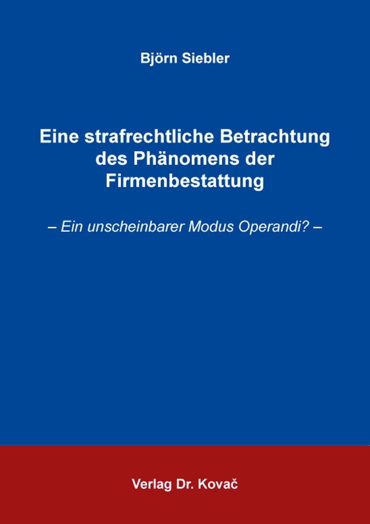 Cover: Eine strafrechtliche Betrachtung des Phänomens der Firmenbestattung