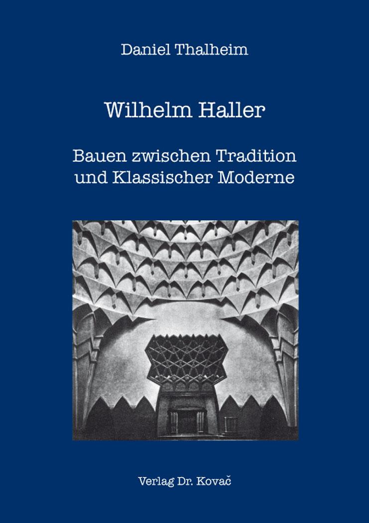 Cover: Wilhelm Haller – Bauen zwischen Tradition und Klassischer Moderne
