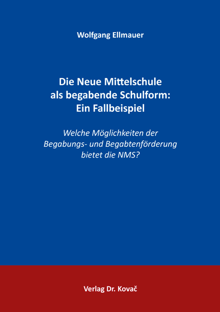 Cover: Die Neue Mittelschule als begabende Schulform: Ein Fallbeispiel