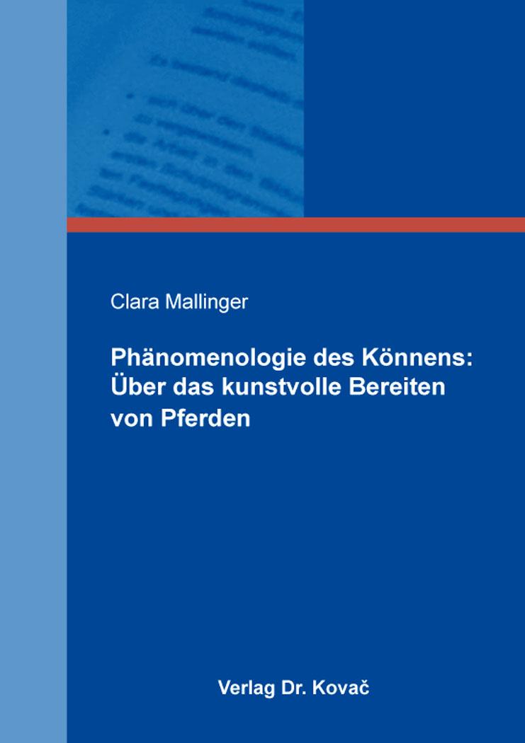 Cover: Phänomenologie des Könnens: Über das kunstvolle Bereiten von Pferden