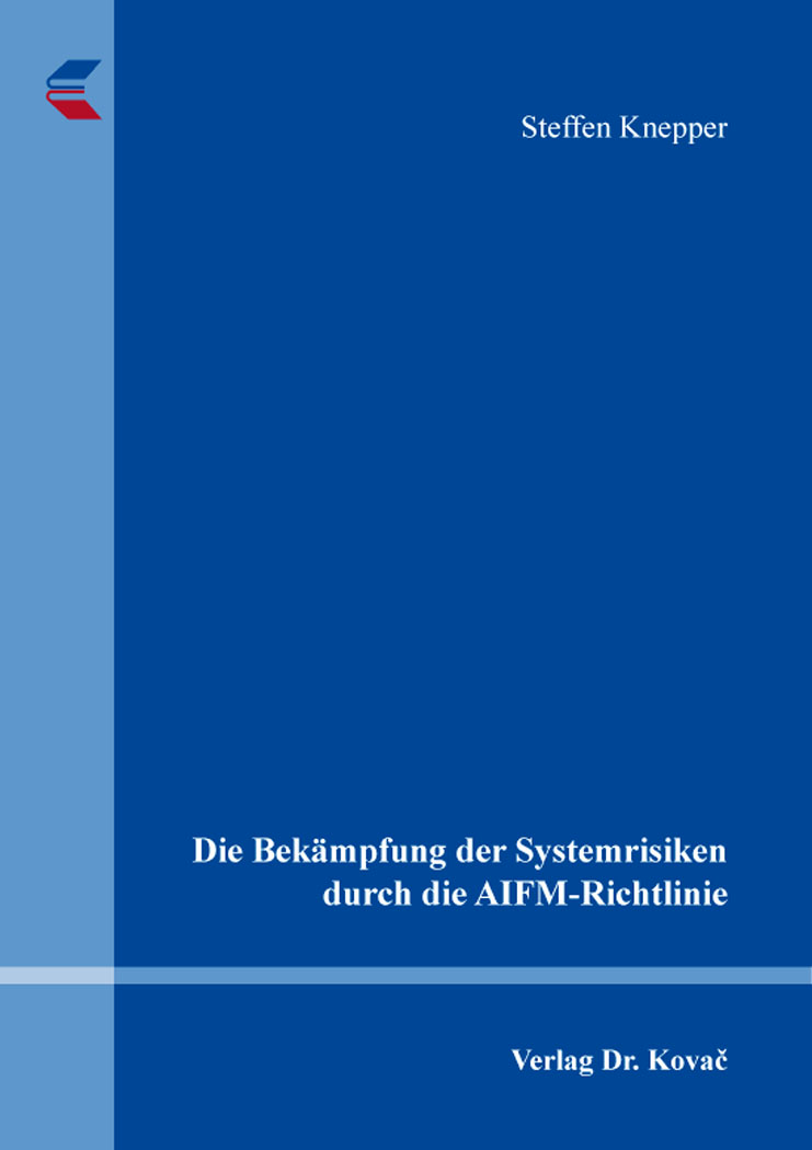 Cover: Die Bekämpfung der Systemrisiken durch die AIFM-Richtlinie