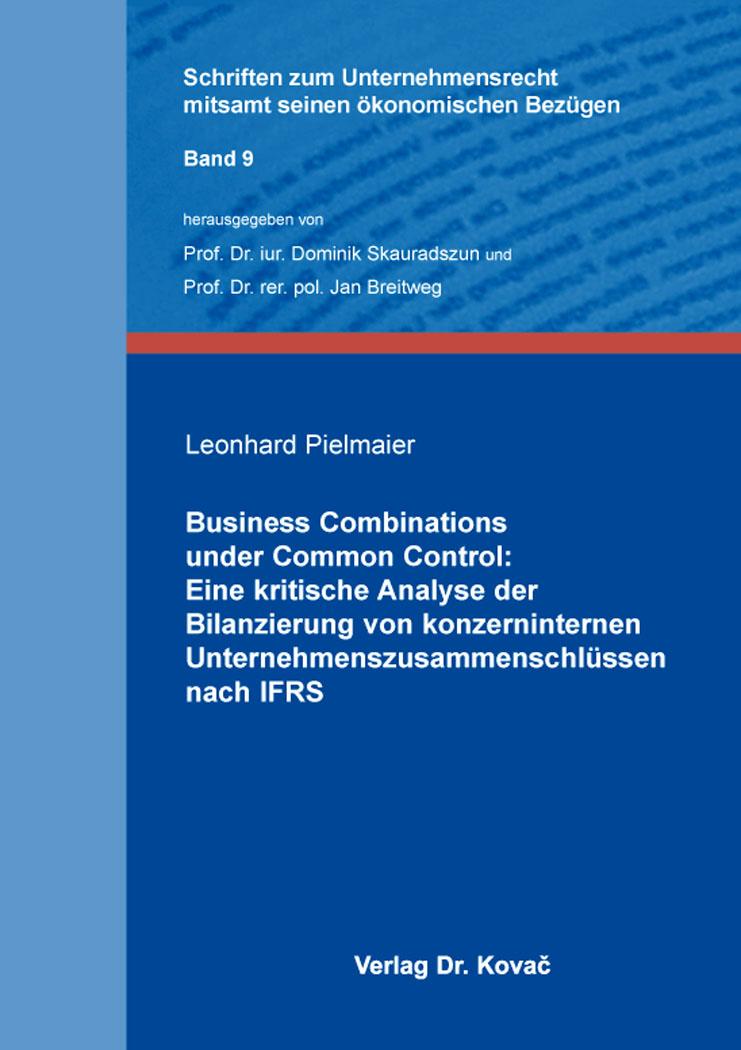 Cover: Business Combinations under Common Control: Eine kritische Analyse der Bilanzierung von konzerninternen Unternehmenszusammenschlüssen nach IFRS