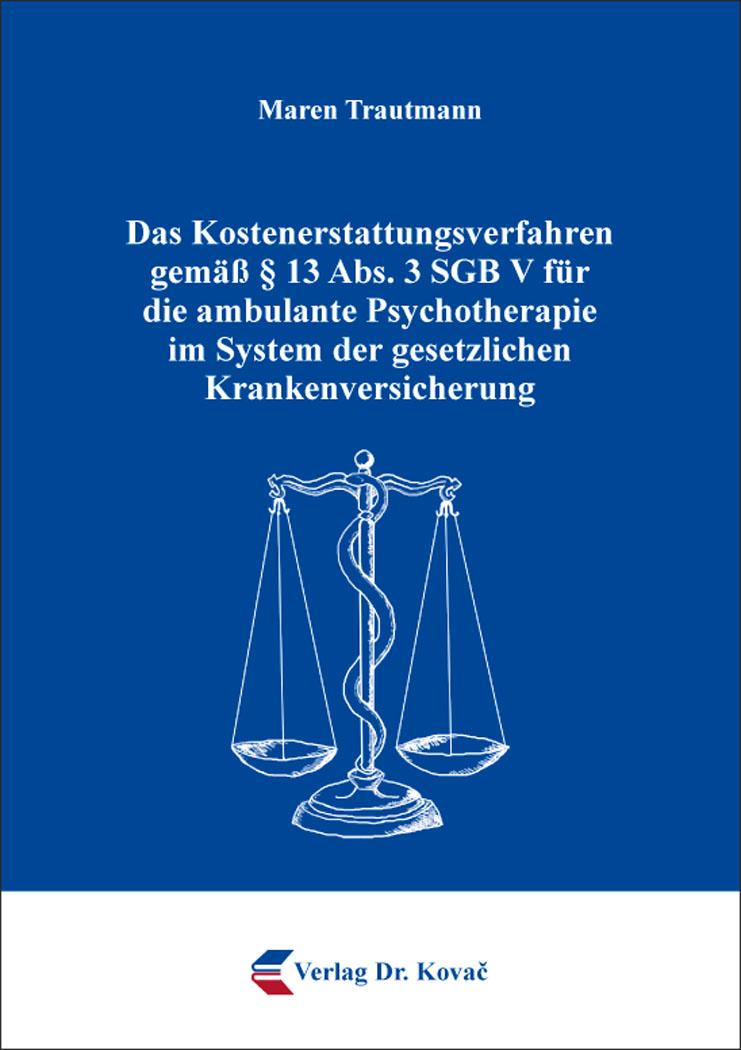 Cover: Das Kostenerstattungsverfahren gemäß § 13 Abs. 3 SGB V für die ambulante Psychotherapie im System der gesetzlichen Krankenversicherung