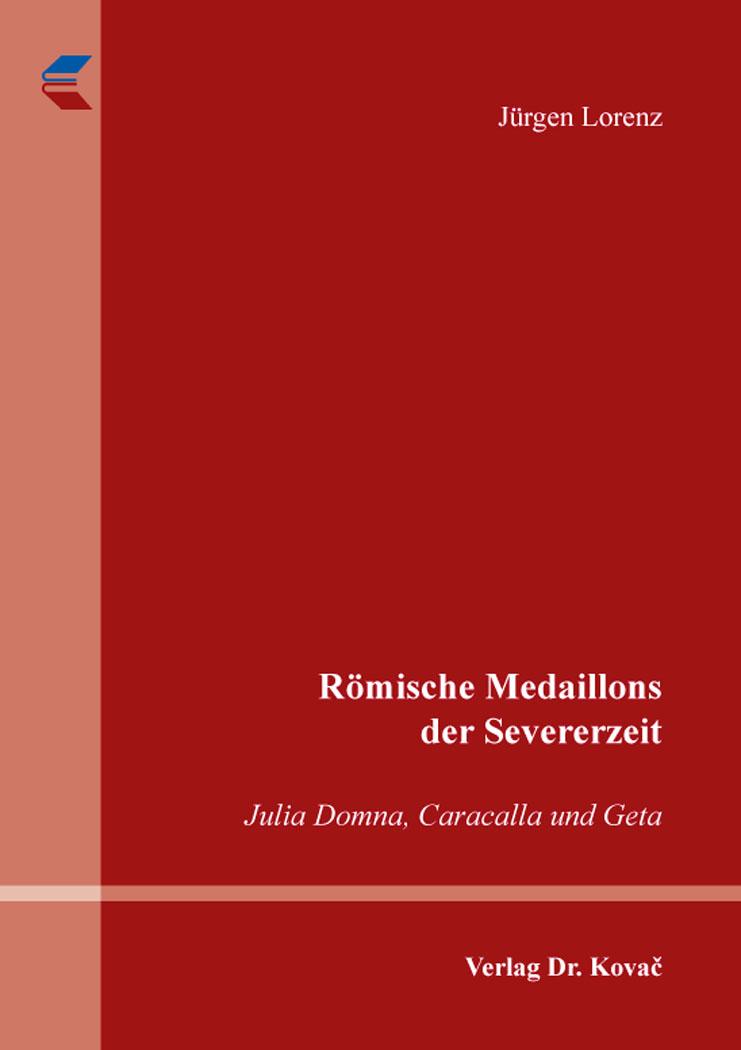 Cover: Römische Medaillons der Severerzeit