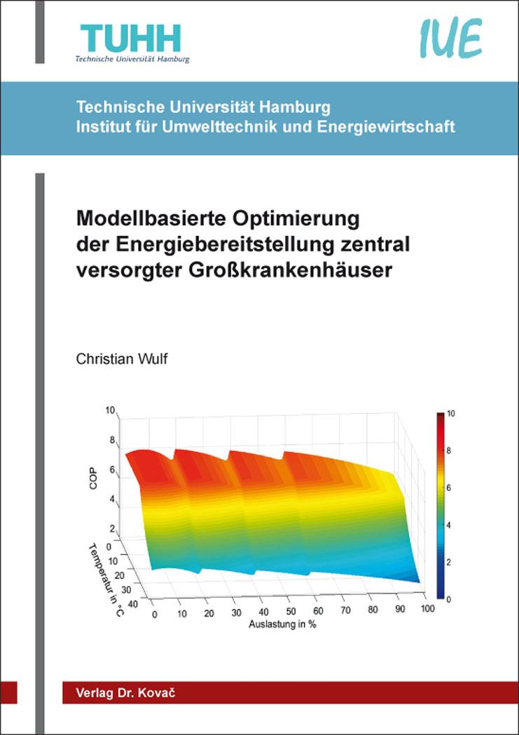 Cover: Modellbasierte Optimierung der Energiebereitstellung zentral versorgter Großkrankenhäuser