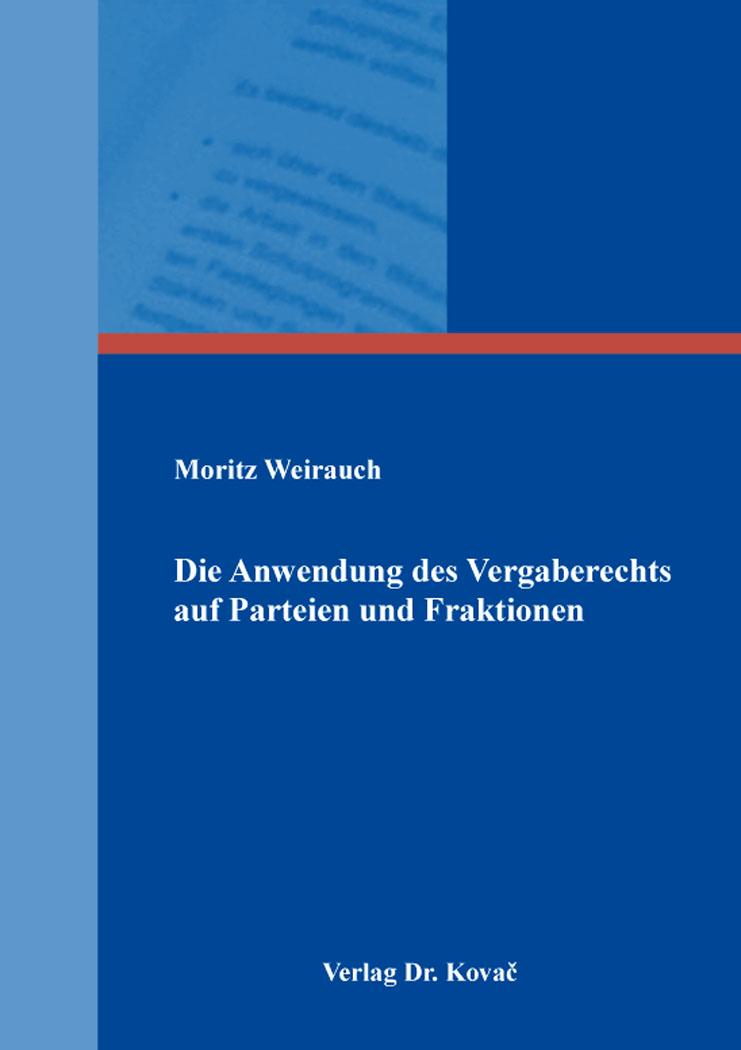 Cover: Die Anwendung des Vergaberechts auf Parteien und Fraktionen
