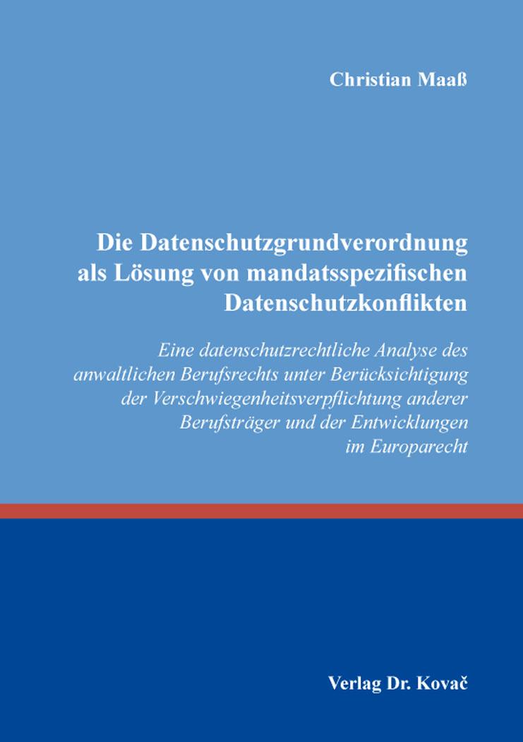 Cover: Die Datenschutzgrundverordnung als Lösung von mandatsspezifischen Datenschutzkonflikten