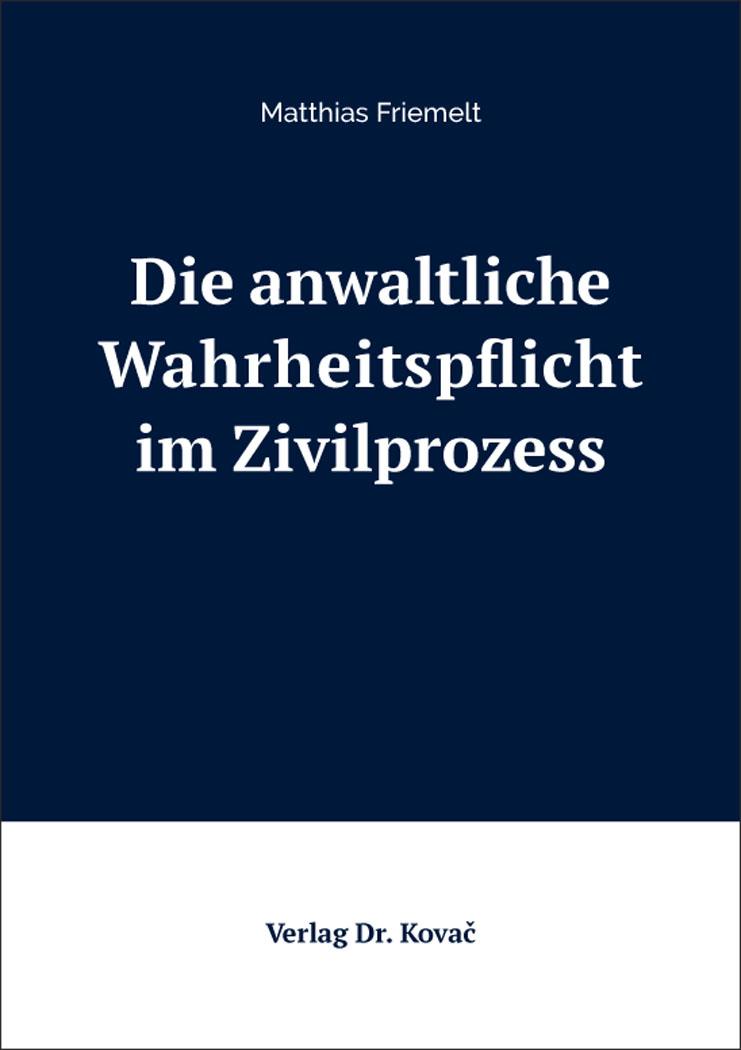 Cover: Die anwaltliche Wahrheitspflicht im Zivilprozess
