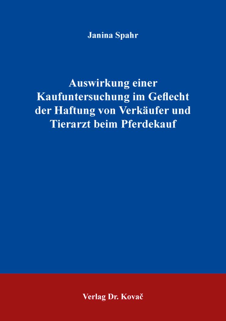 Cover: Auswirkung einer Kaufuntersuchung im Geflecht der Haftung von Verkäufer und Tierarzt beim Pferdekauf