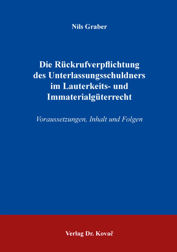 Cover: Die Rückrufverpflichtung des Unterlassungsschuldners im Lauterkeits- und Immaterialgüterrecht