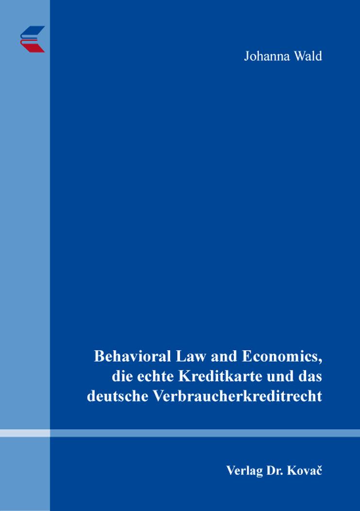 Cover: Behavioral Law and Economics, die echte Kreditkarte und das deutsche Verbraucherkreditrecht